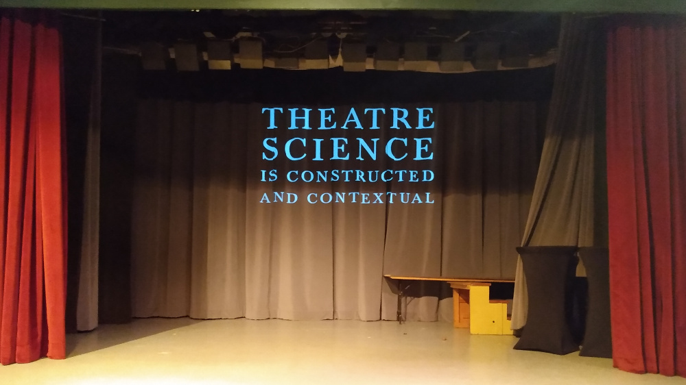 Theatre Science is constructed and contextual.