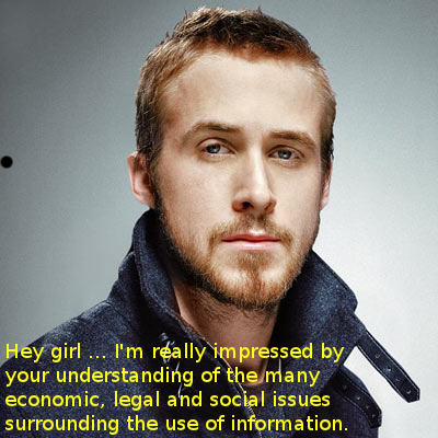 Picture of Ryan Gosling saying Hey girl ... I'm really impressed by your understanding of the many economic, legal and social issues surrounding the use of information.